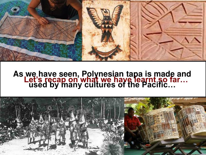 As we have seen, Polynesian tapa is made and used by many cultures of the Pacific…