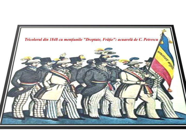 """Tricolorul din 1848 cu menţiunile """"Dreptate, Frăţie"""": acuarelă de C. Petrescu"""