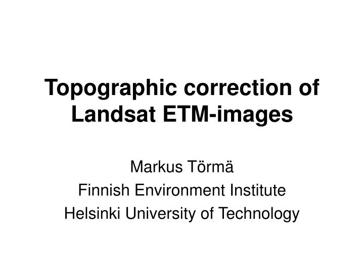 Topographic correction of landsat etm images