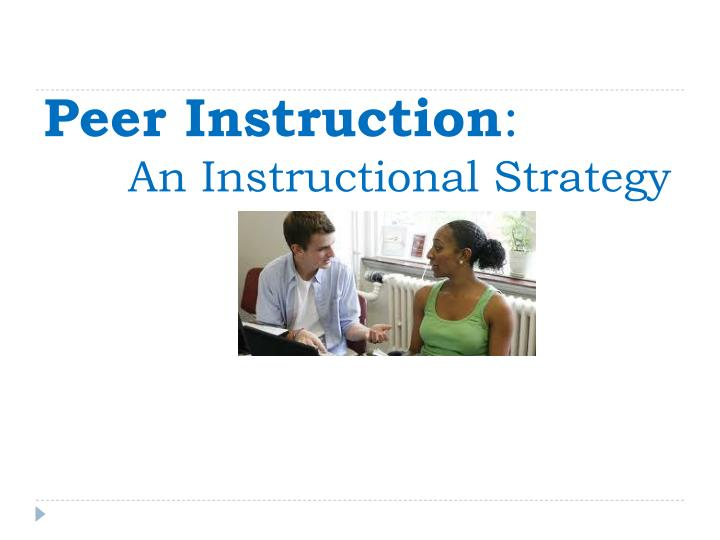 Peer instruction an instructional strategy