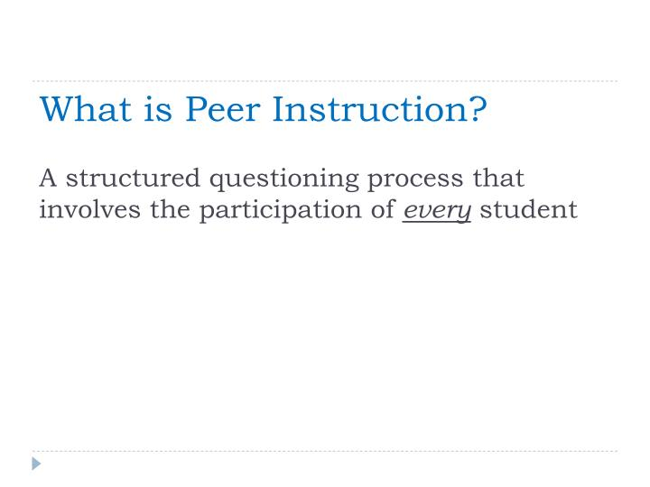 What is Peer Instruction?