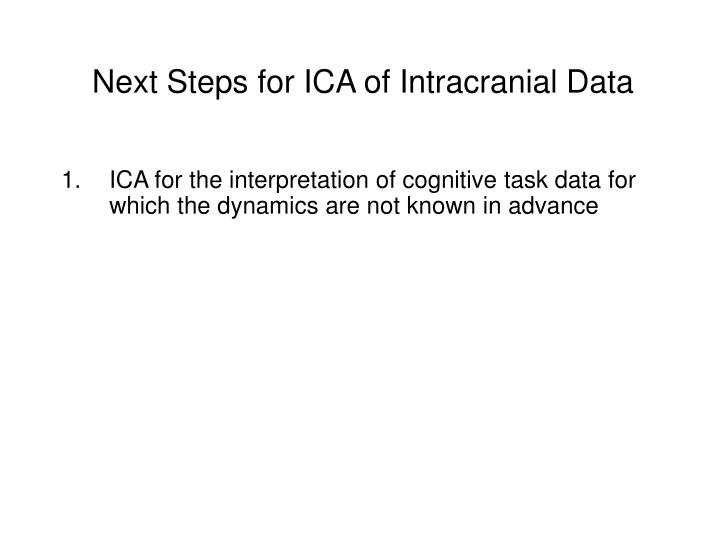 Next Steps for ICA of Intracranial Data