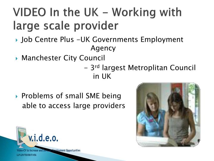 Video in the uk working with large scale provider