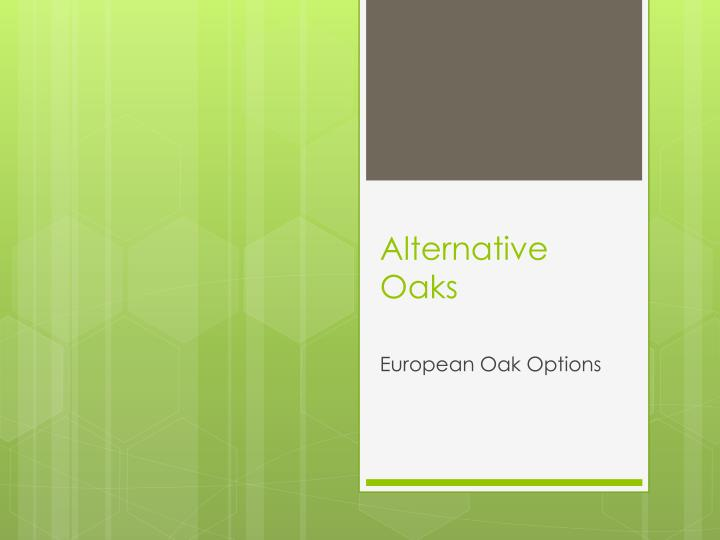 Alternative Oaks
