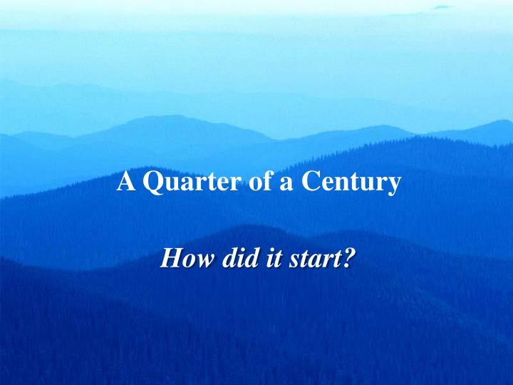 A Quarter of a Century