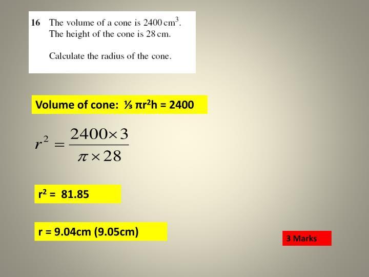 Volume of cone:  ⅓