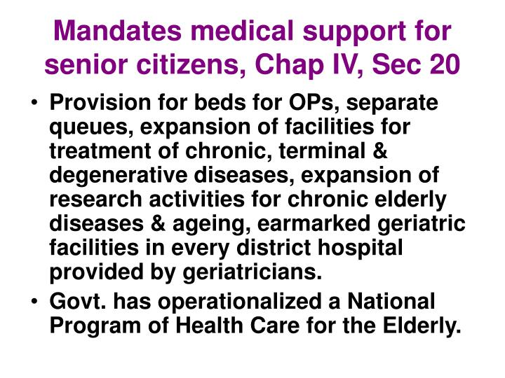 Mandates medical support for senior citizens, Chap IV, Sec 20
