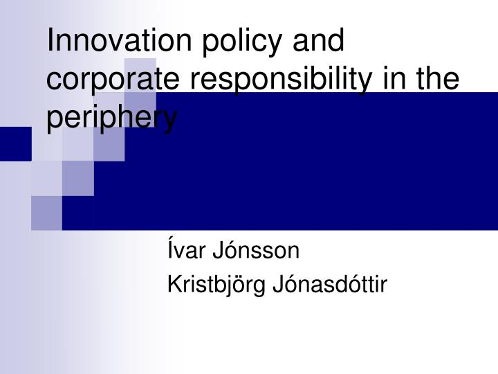Innovation policy and corporate responsibility in the periphery