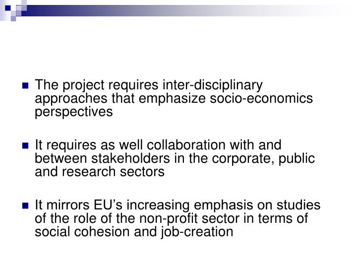 The project requires inter-disciplinary approaches that emphasize socio-economics perspectives