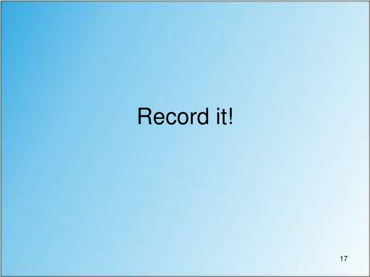 Record it!