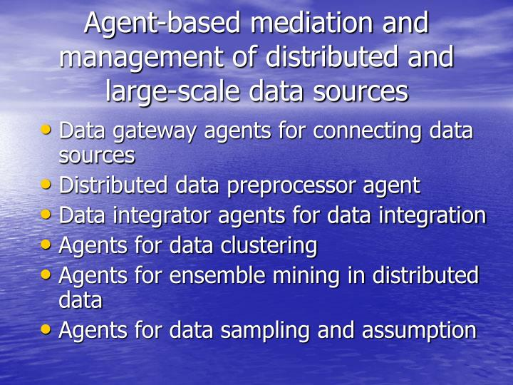 Agent-based mediation and management of distributed and large-scale data sources