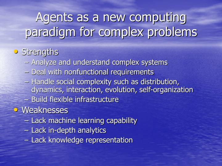 Agents as a new computing paradigm for complex problems
