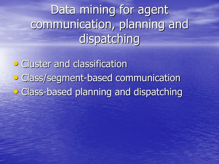 Data mining for agent communication, planning and dispatching