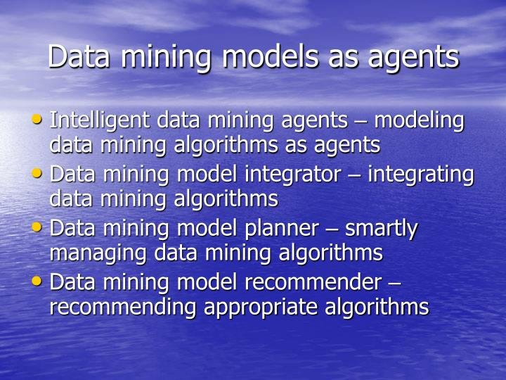 Data mining models as agents