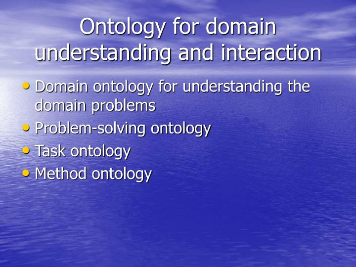 Ontology for domain understanding and interaction
