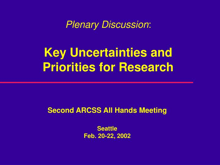 Plenary discussion key uncertainties and priorities for research