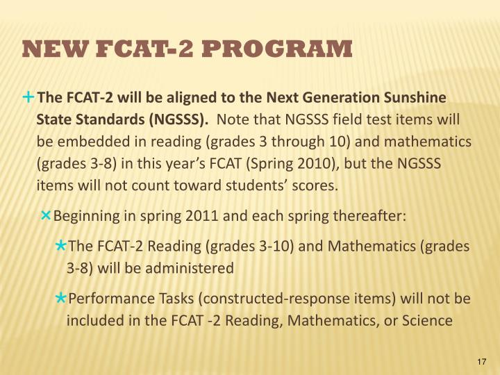 The FCAT-2 will be aligned to the Next Generation Sunshine State Standards (NGSSS).