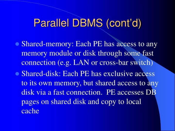 Parallel DBMS (cont'd)