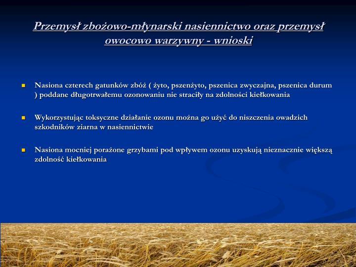 Przemysł zbożowo-młynarski nasiennictwo oraz przemysł owocowo warzywny - wnioski
