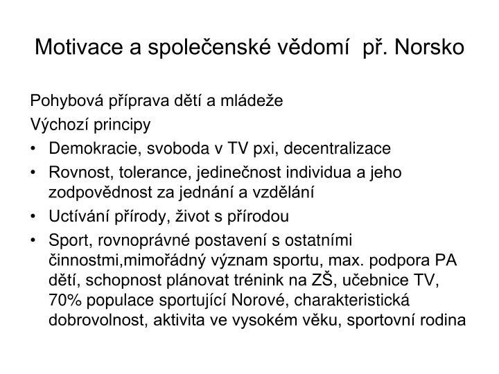 Motivace a společenské vědomí  př. Norsko