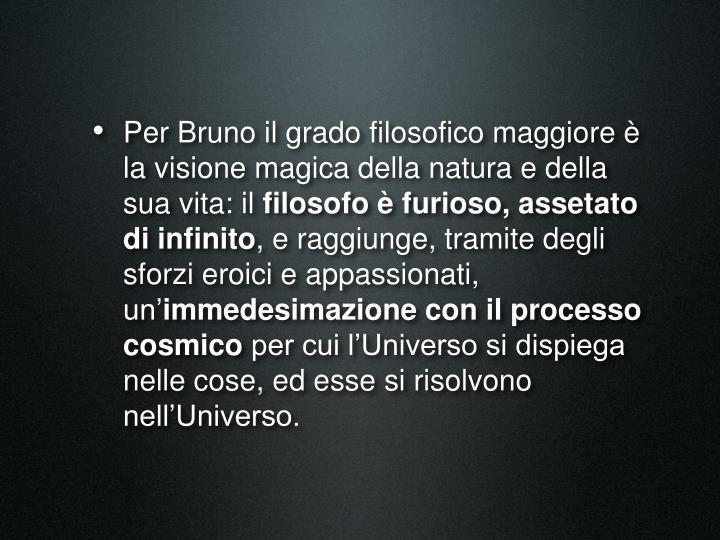 Per Bruno il grado filosofico maggiore è la visione magica della natura e della sua vita: il