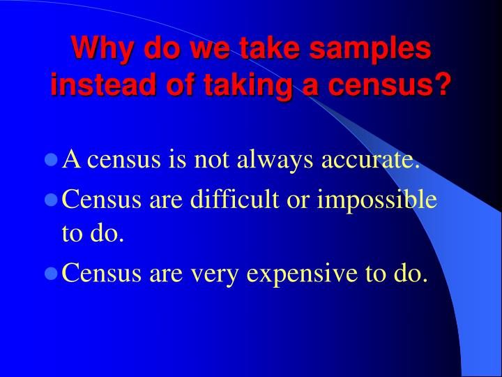 Why do we take samples instead of taking a census?