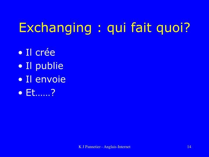 Exchanging : qui fait quoi?