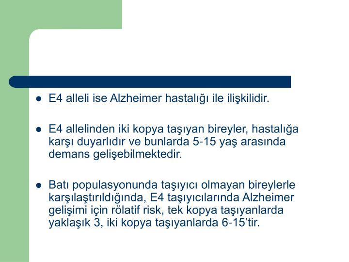 E4 alleli ise Alzheimer hastal ile ilikilidir.