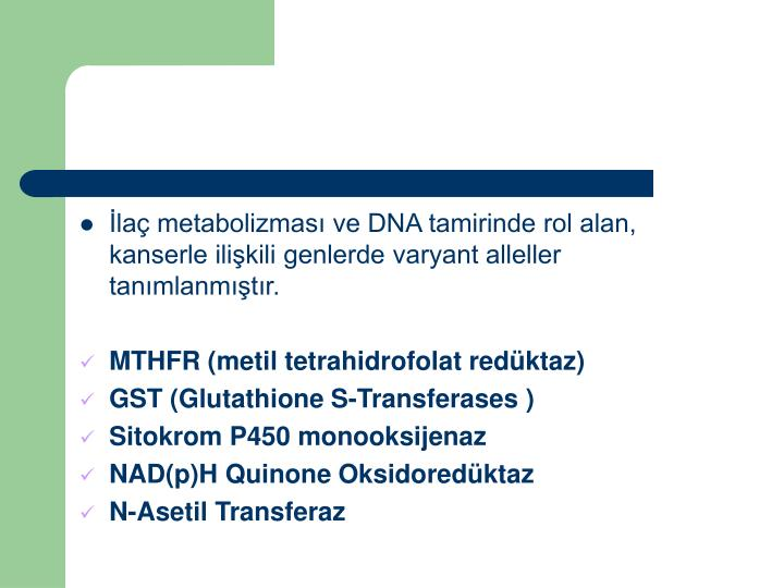 la metabolizmas ve DNA tamirinde rol alan, kanserle ilikili genlerde varyant alleller tanmlanmtr.