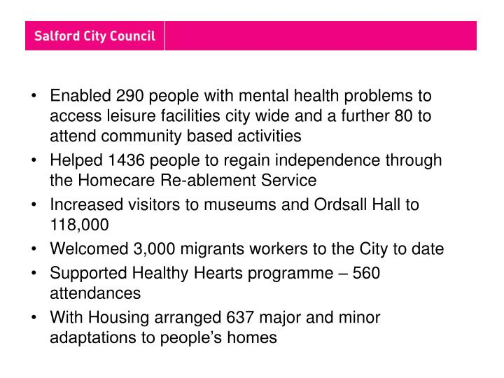 Enabled 290 people with mental health problems to access leisure facilities city wide and a further 80 to attend community based activities