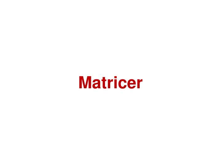 Matricer