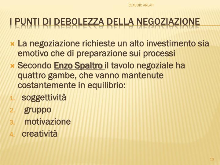 La negoziazione richieste un alto investimento sia emotivo che di preparazione sui processi