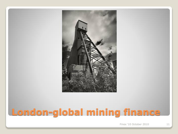 London-global mining finance