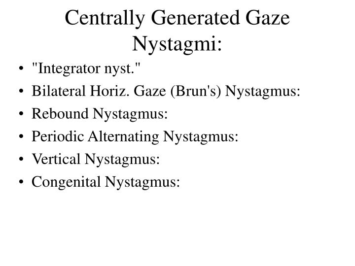 Centrally Generated Gaze Nystagmi: