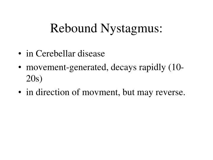 Rebound Nystagmus: