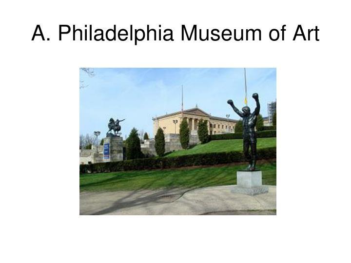 A. Philadelphia Museum of Art