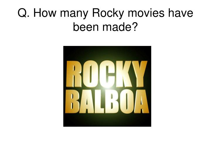 Q. How many Rocky movies have been made?