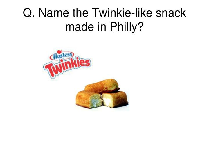 Q. Name the Twinkie-like snack made in Philly?