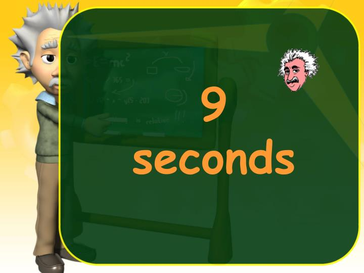 9 seconds