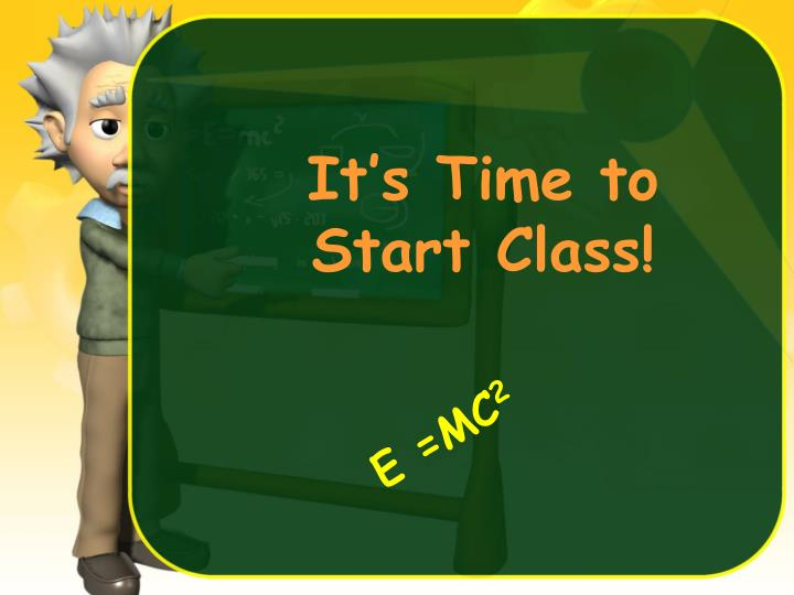 It's Time to Start Class!