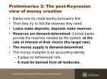 preliminaries 2 the post keynesian view of money creation