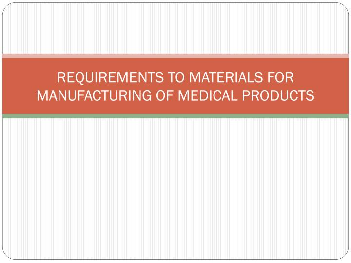 REQUIREMENTS TO MATERIALS FOR MANUFACTURING OF MEDICAL PRODUCTS