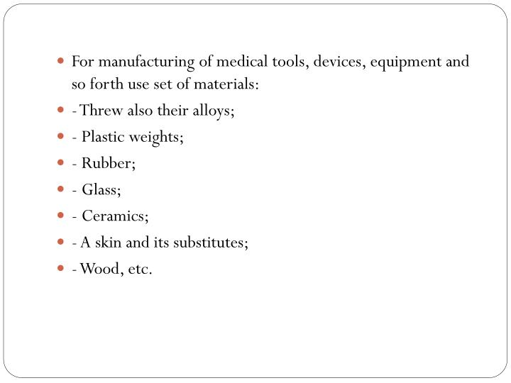 For manufacturing of medical tools, devices, equipment and so forth use set of materials: