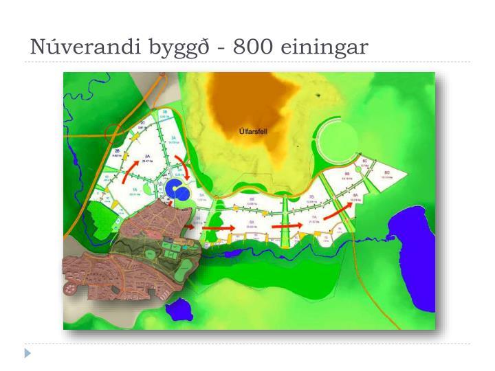 Núverandi byggð - 800 einingar