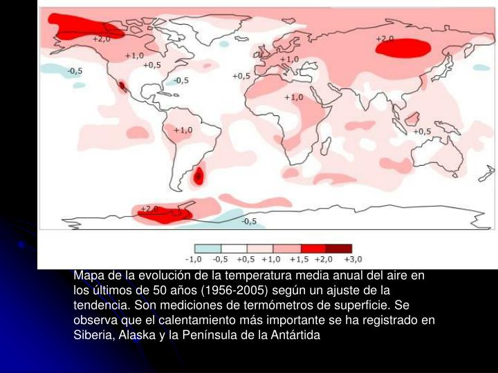 Mapa de la evolución de la temperatura media anual del aire en los últimos de 50 años (1956-2005) según un ajuste de la tendencia. Son mediciones de termómetros de superficie. Se observa que el calentamiento más importante se ha registrado en Siberia, Alaska y la Península de la Antártida
