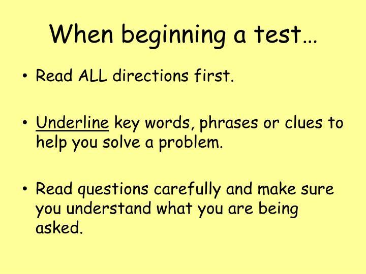 When beginning a test…
