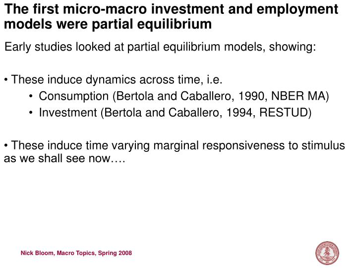 The first micro-macro investment and employment models were partial equilibrium