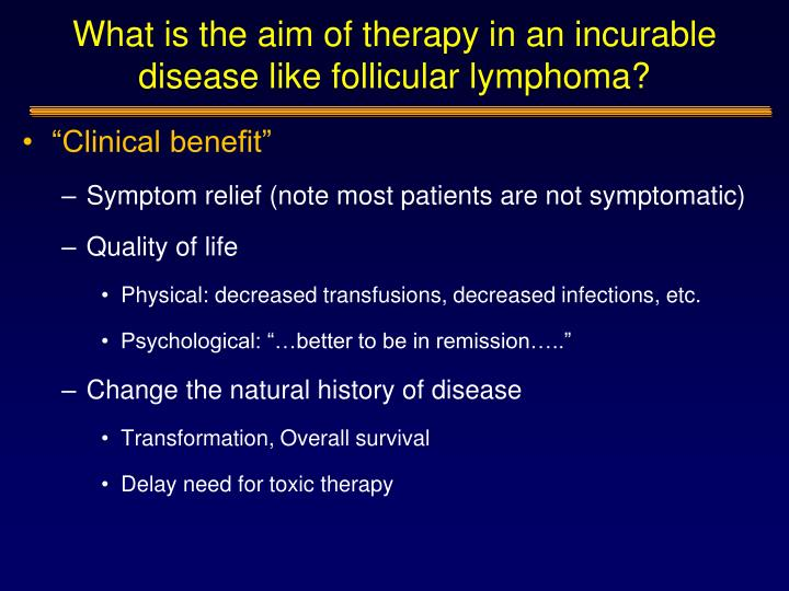 What is the aim of therapy in an incurable disease like follicular lymphoma?