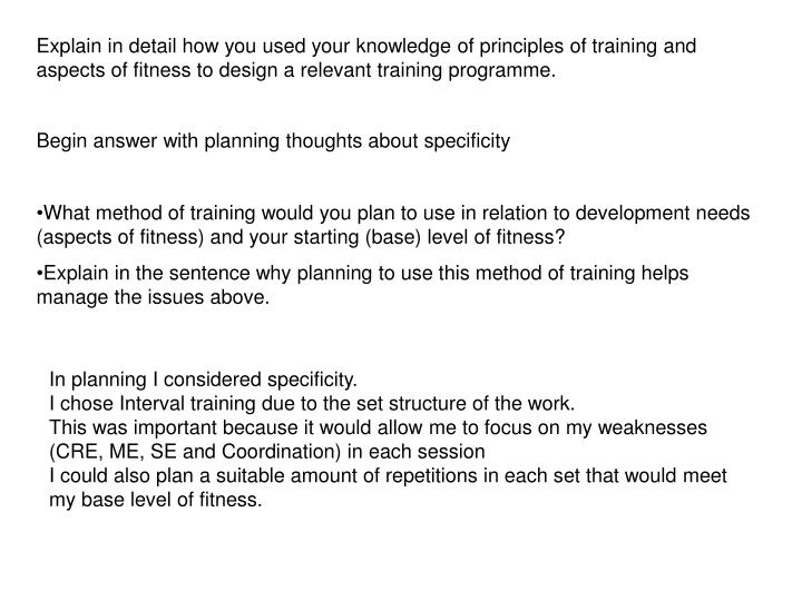 Explain in detail how you used your knowledge of principles of training and aspects of fitness to de...