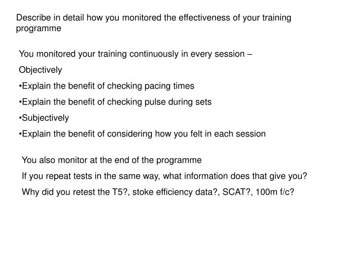 Describe in detail how you monitored the effectiveness of your training programme